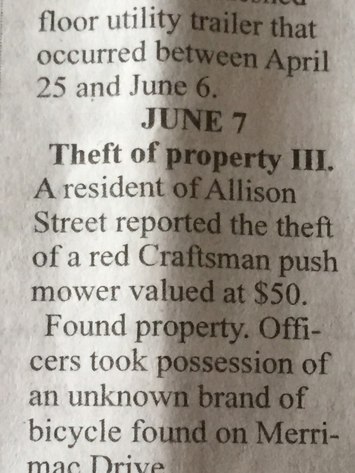Dammit, if I had a dollar for every time somebody stole a $50 mower, I could buy... a $50 mower. You throw in the fact that the officers who responded then went on to find a stolen bicycle on the scene, and it's just a crime wave, I tell you what.